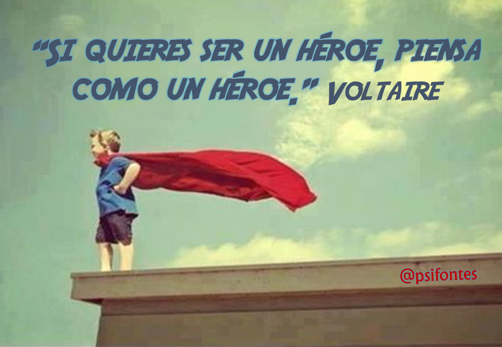 Si quieres ser un héroe, piensa como un heroe